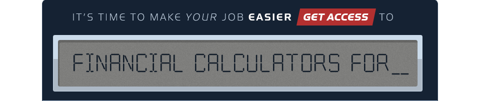 Its time to make your job easier get access now to...  FINANCIAL CALCULATORS FOR